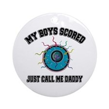 My Boys Scored Call Me Daddy Ornament (Round)