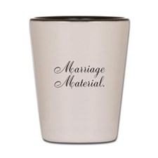 Marriage Material Shot Glass