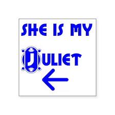 "She is my Juliet Square Sticker 3"" x 3"""
