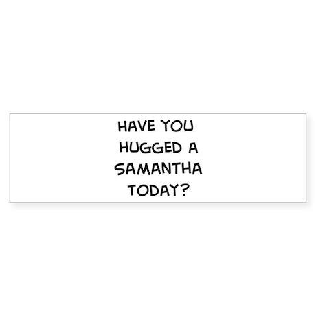 Hugged a Samantha Bumper Sticker