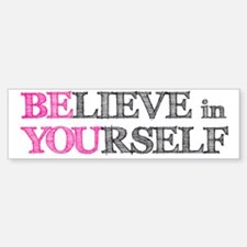 BElieve in YOUrself Bumper Bumper Sticker