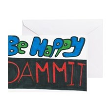 Be Happy Dammit Greeting Card