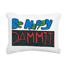 Be Happy Dammit Rectangular Canvas Pillow