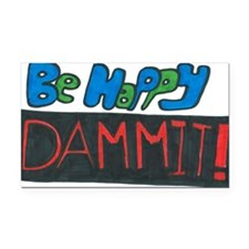 Be Happy Dammit Rectangle Car Magnet