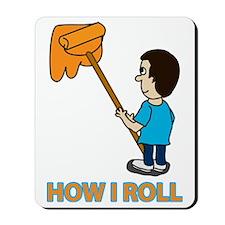 how i roll 2 Mousepad