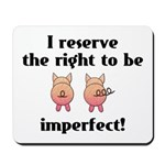 Right To Be Imperfect Mousepad