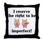 Right To Be Imperfect Throw Pillow