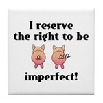 Right To Be Imperfect Tile Coaster