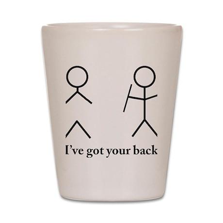 i got your bacvk Shot Glass