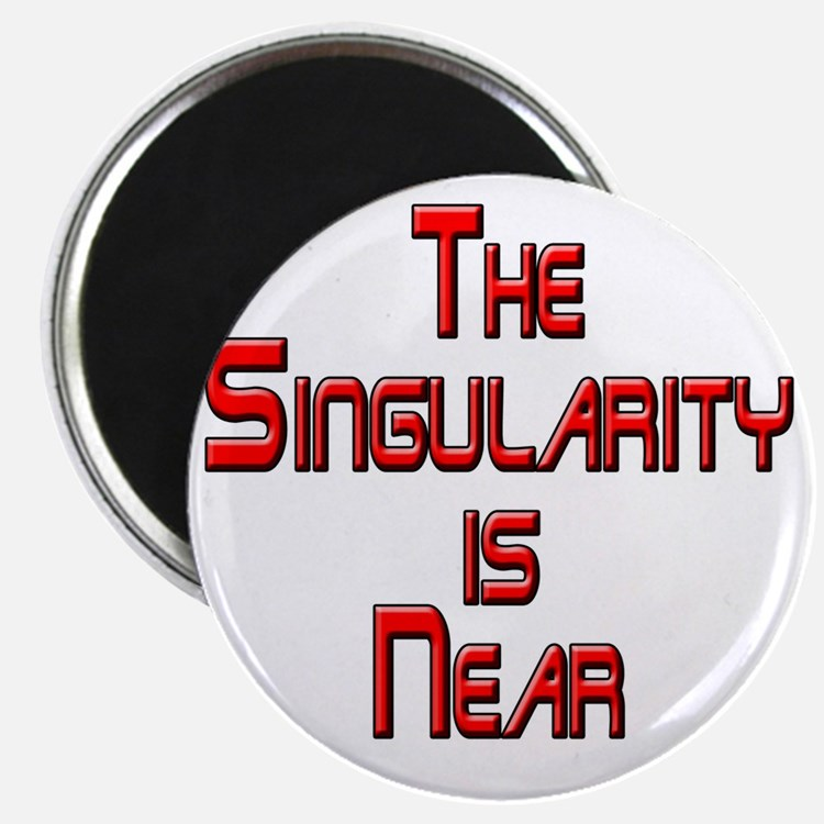 The Singularity is Near Magnet