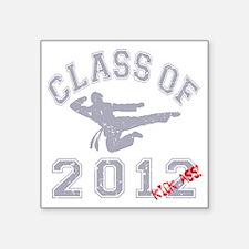 """Class Of 2012 Kick Ass - Gr Square Sticker 3"""" x 3"""""""