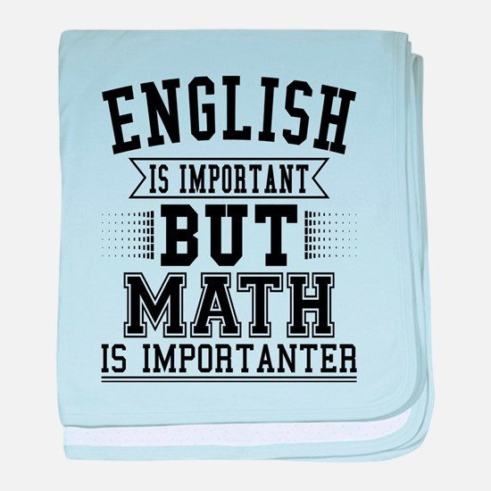 English Is Important But Math Is Impo baby blanket