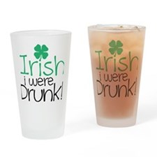 Irish i were drunk Drinking Glass