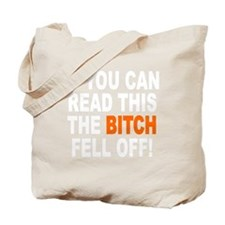 Bitch Fell Off wht Tote Bag
