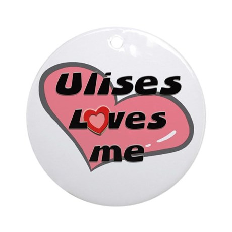 ulises loves me Ornament (Round)