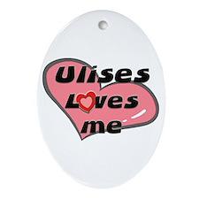 ulises loves me  Oval Ornament