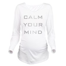 Calm Your Mind Long Sleeve Maternity T-Shirt