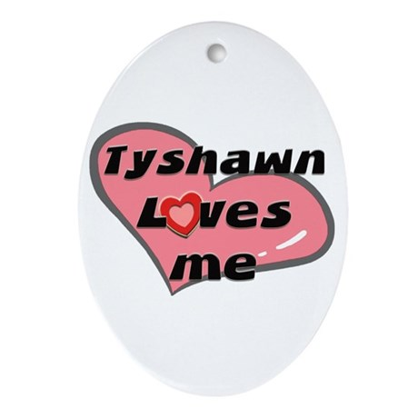 tyshawn loves me Oval Ornament
