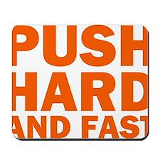 PUSH HARD AND FAST Mousepad