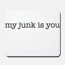 my junk is you Mousepad