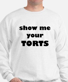 Show me your TORTS. Sweatshirt