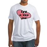 tye loves me Fitted T-Shirt