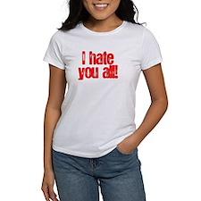 I HATE YOU ALL Tee