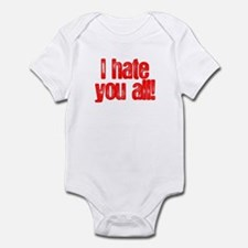 I HATE YOU ALL Infant Bodysuit