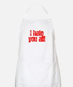 I HATE YOU ALL BBQ Apron