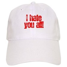 I HATE YOU ALL Baseball Cap