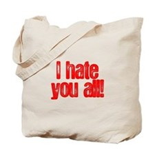 I HATE YOU ALL Tote Bag