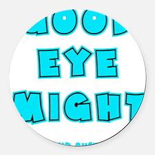 blue2, Good Eye Might, hot mustar Round Car Magnet