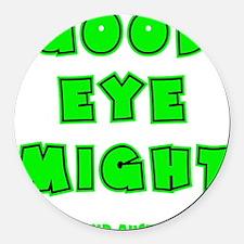 green2, Good Eye Might, hot musta Round Car Magnet