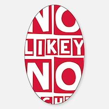 No Likey No Lighty Decal