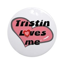 tristin loves me  Ornament (Round)