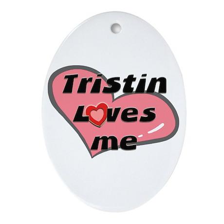 tristin loves me Oval Ornament