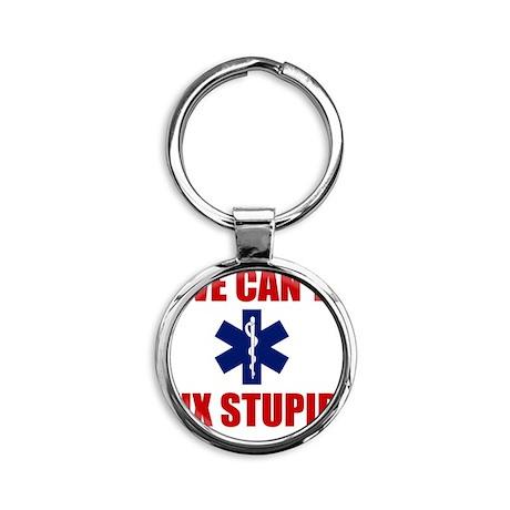 we Can't Fix Stupid Round Keychain