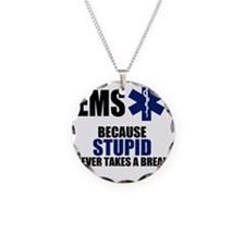 Stupid Never Takes A Break Necklace