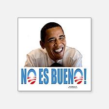"""No Es Bueno Obama template  Square Sticker 3"""" x 3"""""""