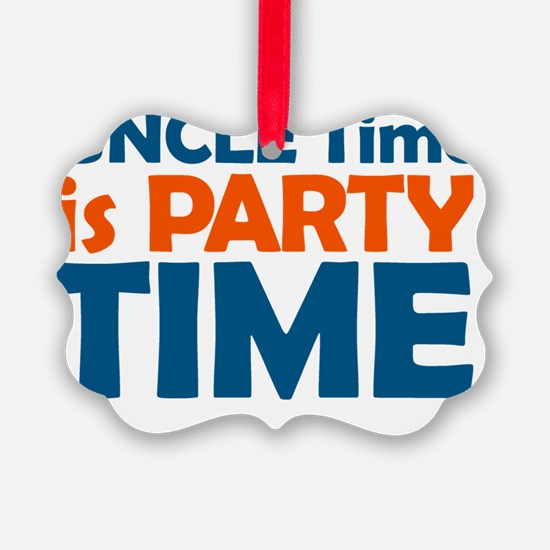uncle time is party time Ornament