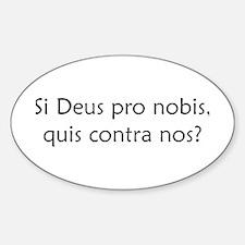"""Si Deus Pro Nobis"" Oval Decal"
