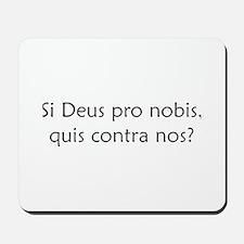 """""""Si Deus Pro Nobis"""" Mousepad"""