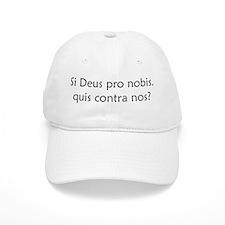 """Si Deus Pro Nobis"" Baseball Cap"