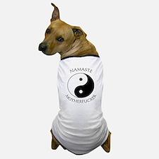Namaste Motherfucker 4.pptx Dog T-Shirt