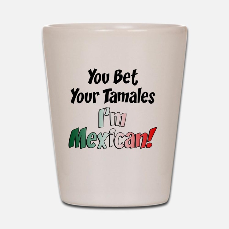 Bet Your Tamales Mexican Shot Glass