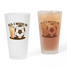 All I need is BEER and FOOTBALL Drinking Glass