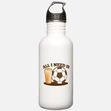 All I need is BEER and FOOTBALL Sports Water Bottl