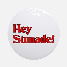 Hey Stunade! Ornament (Round)