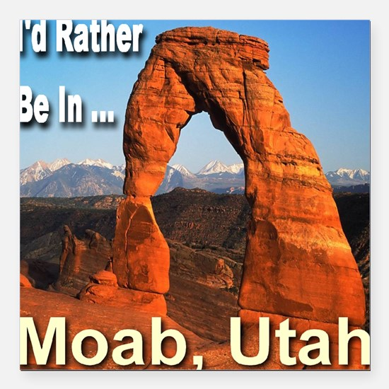 "id_rather_be_in_Moab_Uta Square Car Magnet 3"" x 3"""