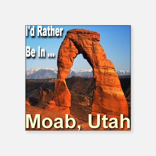 """id_rather_be_in_Moab_Utah Square Sticker 3"""" x 3"""""""